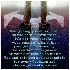 This is a big life lesson!!! So true! Please share! I get tired of hearing excuses for bad behavior or circumstances. Many things that go wrong are because we failed to make the right choice. The smallest choices can alter our life course forever.