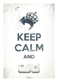 Keep Calm & Crtl Z