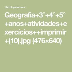 Geografia+3°+4°+5°+anos+atividades+exercícios++imprimir+(10).jpg (476×640)