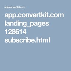 app.convertkit.com landing_pages 128614 subscribe.html