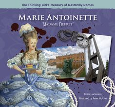 "Marie Antoinette ""Madame Deficit"" (The Thinking Girl's Treasury of Dastardly Dames) New Children's Books, Good Books, French History, Girl Thinking, Strong Girls, Strong Women, Reading Levels, Book Themes, Reading Material"