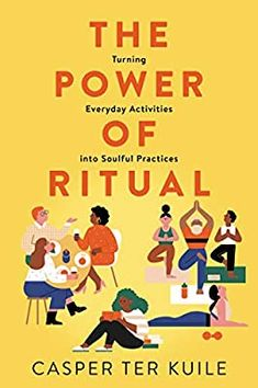 The Power of Ritual: Turning Everyday Activities into Soulful Practices: ter Kuile, Casper: 9780062881816: Amazon.com: Books