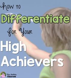 How To Differentiate For Your High Achievers - Ideas for easily differentiating instruction for stronger students.