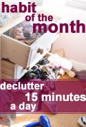 DIY:  Commit to declutter (a drawer, a shelf, a closet) for 15 minutes a day. Put the stuff in a bag & immediately take it out to your car. Tomorrow take it to the church donation center. You'll be amazed what you can do in 15 minutes!