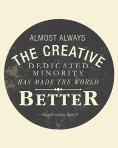 "Positive quotes for creative minds. ""Almost always the creative dedicated minority has made the world better - Martin Luther King Jr"" Great Quotes, Quotes To Live By, Me Quotes, Inspirational Quotes, Famous Quotes, The Words, Cool Words, Creativity Quotes, King Jr"