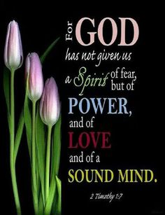 2 Timothy - For God has not given us a spirit of fear, but of power and of love and of a sound mind. Scripture Verses, Bible Verses Quotes, Bible Scriptures, Faith Quotes, Biblical Quotes, Scripture Images, Inspirational Scriptures, Healing Scriptures, Religious Quotes