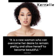 """It is a rare woman who can overcome her desire to remain pretty and allow herself to become beautiful.""                                                               - Robert Brault    #beautiful #kernelle #woman    📍www.kernelle.com Canning, Woman, Pretty, Beautiful, Women, Home Canning, Conservation"