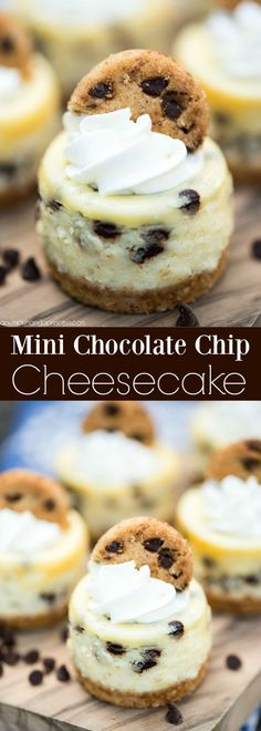 Mini Chocolate Chip Cheesecakes – bite size cheesecakes made with miniature chocolate chips, whipped cream and topped with chocolate chip cookies.