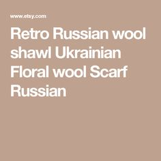 Retro Russian wool shawl Ukrainian Floral wool Scarf Russian