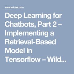 Deep Learning for Chatbots, Part 2 – Implementing a Retrieval-Based Model in Tensorflow – WildML