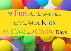 9 Fun and creative ideas for kids to play inside---when the weather is too cold, chilly or rainy for outside play! Great ideas!