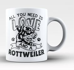 All You Need Is Love and a Rottweiler - Mug