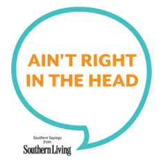 Southernism: ain't right in the head Southern Ladies, Southern Sayings, Southern Pride, Country Quotes, Southern Comfort, Southern Charm, Southern Belle, Thats The Way, That Way