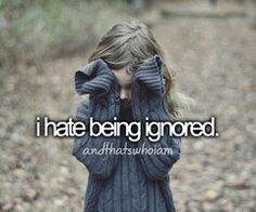 HATE HATE HATE THIS SHIT Fuck the ppl who ignore me! I don't need them in my life anyways. Their will always be other people that are willing to listen Thats The Way, That Way, Ignore Me, Justgirlythings, Don't Judge Me, My Demons, Totally Me, Describe Me, Get To Know Me