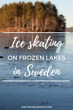 Ice skating on frozen lakes - Electric Blue Food - Kitchen stories from abroad Top Europe Destinations, Winter Destinations, Travel Around Europe, Europe Travel Guide, Norway Sweden Finland, Christmas Markets Europe, Europe On A Budget, Best Travel Guides, Lake George