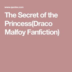 The Secret of the Princess(Draco Malfoy Fanfiction)