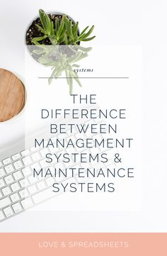 The Difference Between Management Systems & Maintenance Systems - loveandspreadsheets.com Project Management, Productivity
