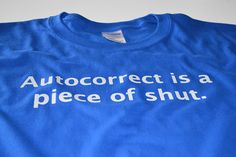 Mens geek tshirt Autocorrect is a piece of shut t by UnicornTees, $14.99