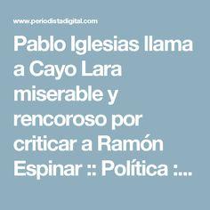 Pablo Iglesias llama a Cayo Lara miserable y rencoroso por criticar a Ramón Espinar :: Política :: Partidos Políticos :: Periodista Digital