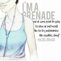 So I just finished and I'm wondering now, excuse my ignorance, if Augustus was Hazel's grenade...oh such a great story