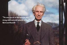 Bertrand Russel - http://dailyatheistquote.com/atheist-quotes/2013/04/10/bertrand-russel/