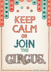 Keep Calm~Join the Circus