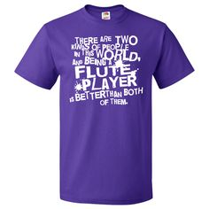 Flute Player T-Shirt for Marching Band says There are two kinds of people in this world and being a Flute Player is better than both of them. www.schoolmusictshirts.com #homewiseshoppergifts