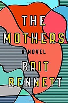 """The Mothers by Brit Bennett - """"Ferociously moving ... despite Bennett's thrumming plot, despite the snap of her pacing, it's the always deepening complexity of her characters that provides the book's urgency."""" - The New York Times Book Review"""