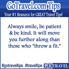 "Always smile, be patient & be kind. It will move you further along than those who ""throw a fit.""  #Travel #TravelTips"