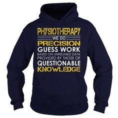 Physiotherapy We Do Precision Guess Work Knowledge T Shirts, Hoodie Sweatshirts