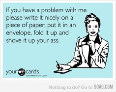 I could say this to a few people some days...