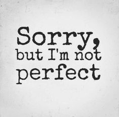 Sorry, but I'm not perfect. The best collection of quotes and sayings for every situation in life. I'm Not Perfect, Favorite Quotes, Best Quotes, Love Quotes, Inspirational Quotes, Badass Quotes, Sorry Quotes, Funny Quotes, Random Quotes