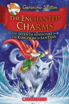 The enchanted charms : the seventh adventure in the Kingdom of Fantasy by Geronimo Stilton, cover by Danilo Barozzi, translated by Emily Clement July 2015