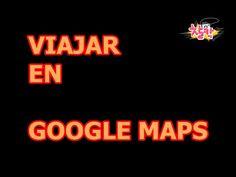 VIAJES CON GOOGLE MAPS