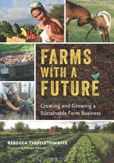 Farms with a Future: Creating and Growing a Sustainable Farm Business - http://goodvibeorganics.com/farms-with-a-future-creating-and-growing-a-sustainable-farm-business/