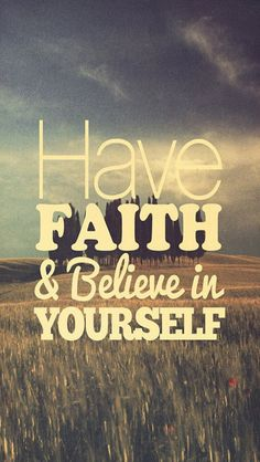 Have faith and believe in yourself. Without faith, what else do you have. I need to believe and have faith a little more. Believe In Yourself Quotes, Believe Quotes, Life Quotes Love, Great Quotes, Words Quotes, Me Quotes, Motivational Quotes, Inspirational Quotes, Faith Quotes