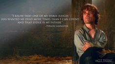 """""""I know that one of my judges has wanted me dead more times than I can count, and that judge is my father."""" - Tyrion Lannister"""
