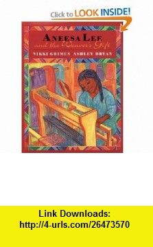 Aneesa Lee and the Weavers Gift (9780688159979) Nikki Grimes, Ashley Bryan , ISBN-10: 0688159974  , ISBN-13: 978-0688159979 ,  , tutorials , pdf , ebook , torrent , downloads , rapidshare , filesonic , hotfile , megaupload , fileserve