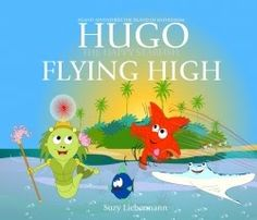 A Children's Book character needs to be #entertaining and #engaging - Hugo is both!  FLYING HIGH - HUGO THE HAPPY STARFISH - E-Book review
