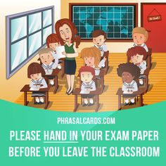"""Hand in"" means ""to give something to a person in authority"". Example: Please hand in your exam paper before you leave the classroom."