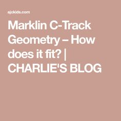Marklin C-Track Geometry – How does it fit? | CHARLIE'S BLOG