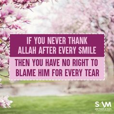 If you never thank Allah after every smile then you have no right to blam him for every tear #islam #muslim #samtravel #hajj #umrah