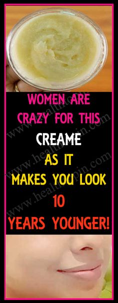 WOMEN ARE GOING CRAZY FOR THIS CREAM AS IT MAKES YOU LOOK 10 YEARS YOUNGER IN JUST 4 DAYS #cream #naturalremedies #homeremedies #beauty #skin #remedy #women