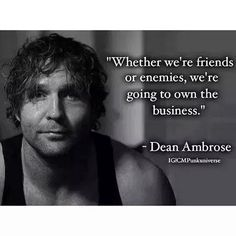 """""""Whether we're friends or enemies, we're going to own the business."""" -Dean Ambrose"""