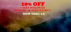 10% OFF + FREE WORLDWIDE SHIPPING ON EVERYTHING!!! NOW THRU 9/5
