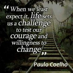 Courage and willingness to change