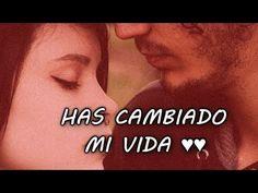 HAS CAMBIADO MI VIDA ♥♥ Palabras Tiernas de AMOR para Dedicar a tu novio novia - YouTube
