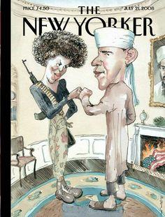 Revista The New Yorker (EEUU) - 21 de julio de 2008: La ilustración presenta a Barack Obama, entonces candidato presidencial, vestido como musulmán; mientras su esposa, Michelle, luce un traje militar y porta un arma AK-47. En el extremo derecho se observan banderas estadounidenses que están siendo quemadas. La imagen fue creada  por el dibujante del New Yorker, Barry Blitt. La idea era presentar una sátira de las tácticas de desinformación practicadas por los opositores de Obama.