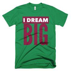 I Dream Big Short sleeve men's t-shirt