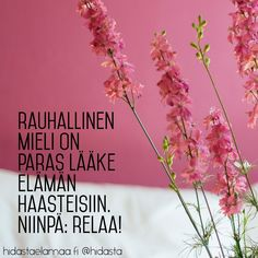 Rauhallinen mieli on paras lääke elämän haasteisiin. Motivational Quotes, Inspirational Quotes, Work Quotes, Peace Of Mind, Motto, Positive Vibes, Wise Words, Qoutes, Psychology